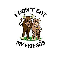 I Don't Eat My Friends Photographic Print
