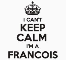I cant keep calm Im a FRANCOIS by icant