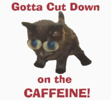 Gotta cut down on the CAFFEINE! by Dean Warwick