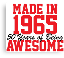 Awesome 'Made in 1965, 50 years of being awesome' limited edition birthday t-shirt Canvas Print