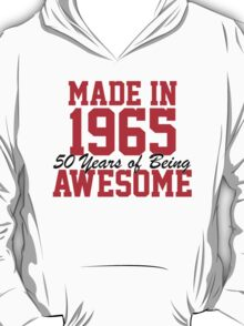 Awesome 'Made in 1965, 50 years of being awesome' limited edition birthday t-shirt T-Shirt