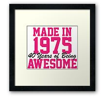 Awesome 'Made in 1975, 40 years of being awesome' limited edition birthday t-shirt Framed Print