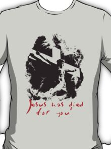 Jesus has died for you T-Shirt