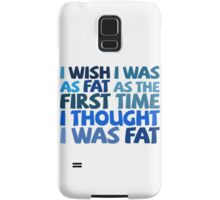 I wish I was as fat as the first time I thought I was fat Samsung Galaxy Case/Skin