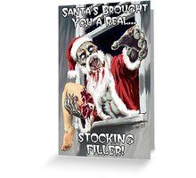 Santa's got you a real stocking filler Greeting Card