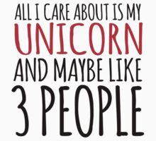Awesome 'All I Care About Is My Unicorn And Maybe Like 3 People' Tshirt, Accessories and Gifts by Albany Retro