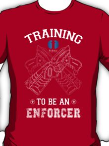 Training to be an enforcer T-Shirt