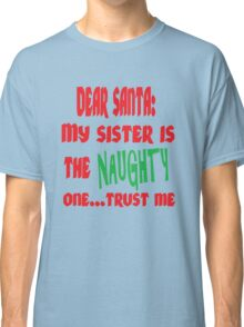 DEAR SANTA: MY SISTER IS THE NAUGHTY ONE Classic T-Shirt