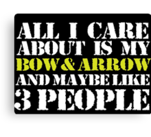 Funny 'All I Care About Is Bow and Arrow And Maybe Like 3 People' Tshirt, Accessories and Gifts Canvas Print