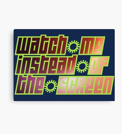 watch me instead of the screen Canvas Print