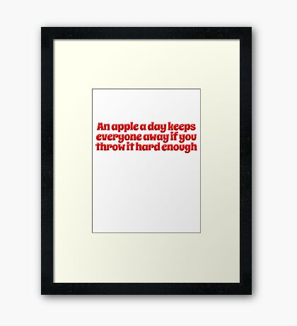 An apple a day keeps everyone away if you throw it hard enough Framed Print
