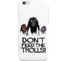 Don't Feed The Trolls! iPhone Case/Skin