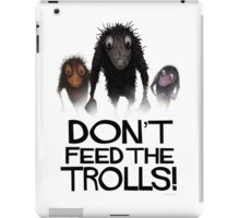 Don't Feed The Trolls! iPad Case/Skin
