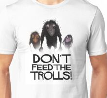 Don't Feed The Trolls! Unisex T-Shirt