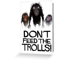 Don't Feed The Trolls! Greeting Card