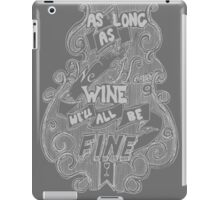 As Long A We Have Wine V1 iPad Case/Skin
