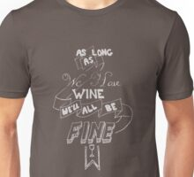 As Long A We Have Wine V3 Unisex T-Shirt