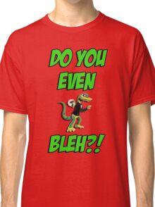 Do You Even Lizard Bleh?! Classic T-Shirt