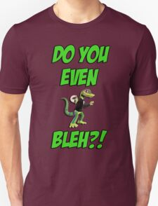 Do You Even Lizard Bleh?! T-Shirt
