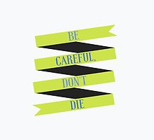 Be Careful, Don't Die by forbiddenforest