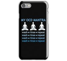 MY OCD MANTRA: wash - rinse -repeat (for dark colors) iPhone Case/Skin
