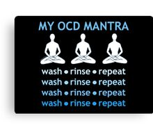 MY OCD MANTRA: wash - rinse -repeat (for dark colors) Canvas Print