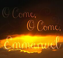 O Come Emmanuel  by Art4ThGlryOfGod