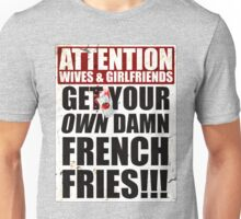Get Your Own Damn French Fries! Unisex T-Shirt