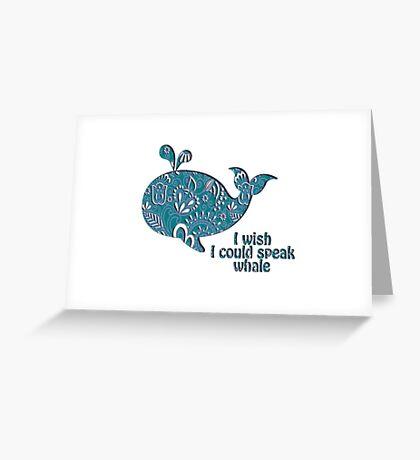 I wish I could speak Whale Greeting Card