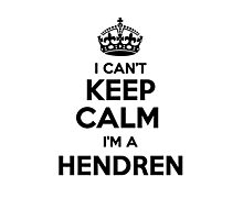 I cant keep calm Im a HENDREN Photographic Print