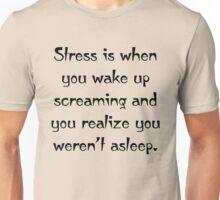 Stress! Unisex T-Shirt