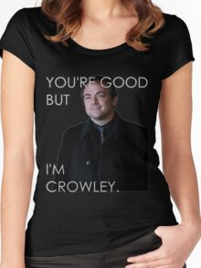 You're good but I'm Crowley. All Colors Women's Fitted Scoop T-Shirt