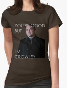 You're good but I'm Crowley. All Colors Womens Fitted T-Shirt