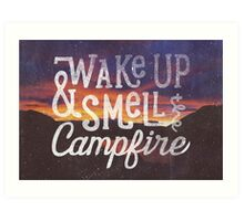 wake up & smell the campfire Art Print