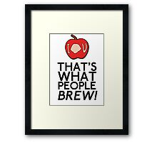That's What People BREW Framed Print