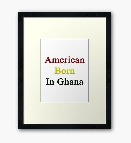 American Born In Ghana  Framed Print