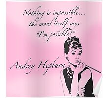 """""""Nothing is impossible..."""" Audrey Hepburn Quote Poster"""