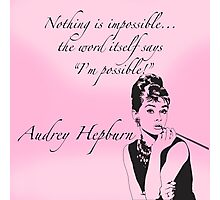 """Nothing is impossible..."" Audrey Hepburn Quote Photographic Print"