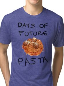 Days of Future Pasta Tri-blend T-Shirt