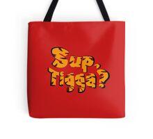 Sup, Tigga? Tote Bag