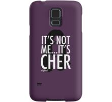 It's Not Me...It's Cher Samsung Galaxy Case/Skin