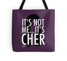 It's Not Me...It's Cher Tote Bag