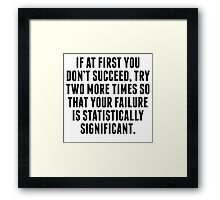 Statistically Significant Failure Framed Print