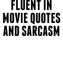 Fluent In Movie Quotes And Sarcasm by kwg2200