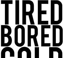 Hungry Tired Bored Cold by mralan