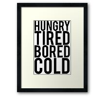 Hungry Tired Bored Cold Framed Print