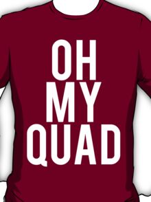 Oh My Quad - Funny Bodybuilding T-Shirt