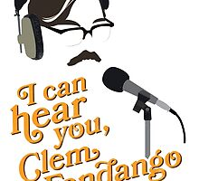 """I can hear you, Clem Fandango"" by swashandfold"