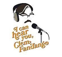 """I can hear you, Clem Fandango"" Photographic Print"