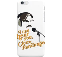 """I can hear you, Clem Fandango"" iPhone Case/Skin"